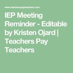 IEP Meeting Reminder - Editable by Kristen Ojard | Teachers Pay Teachers