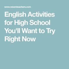English Activities for High School You'll Want to Try Right Now