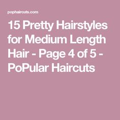 15 Pretty Hairstyles for Medium Length Hair - Page 4 of 5 - PoPular Haircuts
