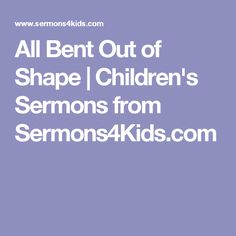 All Bent Out of Shape | Children's Sermons from Sermons4Kids.com
