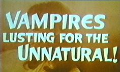 Vampires Lusting for the Unnatural!