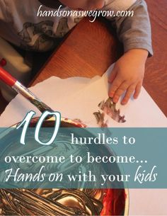 Overcome these 10 common excuses, or hurdles, that a lot of moms have when it comes to becoming hands on with their children.