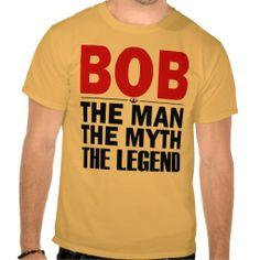 bob the man the myth the legend tees  #tshirts #tees #zazzle