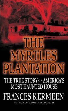 The Myrtles Plantation: The True Story of America's Most Haunted House, by Frances Kermeen   13 Books That Will Make You Believe In Ghosts
