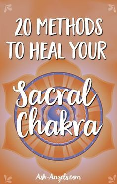 20 Methods For Sacral Chakra Healing! >>