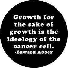 """Growth for the sake of growth is the ideology of a cancer cell."" -Edward Abbey #sustainable #quotes"