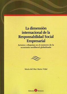 La dimensión internacional de la responsabilidad social emrpesarial : actores y disputas en el contexto de la economía neoliberal globalizada / María del Mar Maira Vidal.    Bomarzo, 2015