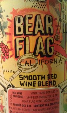 Bear Flag California Smooth Red 2009  I bought this one on label appeal alone only later to figure out they were designed by Eduardo Bertone who just happens to be one of my favourite artists.  The Red Blend 2009 is made up of Petite Sirah, Zinfandel, Alicante Bouschet, Merlot, Tempranillo and comes across very smooth and sweet. This is a new school hipster wine that might get those White Wine drinkers to come over to the dark side.