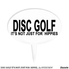 DISC GOLF IT'S NOT JUST FOR  HIPPIES.png Cake Topper