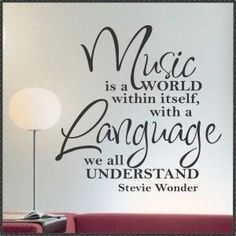Music is a world within itself, with a language we all understand. Stevie Wonder