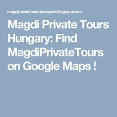 Magdi Private Tours Hungary: Find MagdiPrivateTours on ! Hungary, Maps, Tours, Google, Medical, Travel, Viajes, Medicine, Map