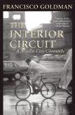 The Interior Circuit: A Mexico City Chronicle, Francisco Goldman Pub. July 2014