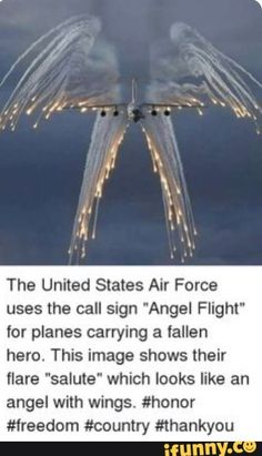 "The United States Air Force uses the call sign ""Angel Flight"" for planes carrying a fallen hero. This image shows their flare ""salute"" which looks like an angel with wings. Military Quotes, Military Love, I Love America, God Bless America, Angel Flight, Patriotic Pictures, Land Of The Free, American Soldiers, Faith In Humanity"
