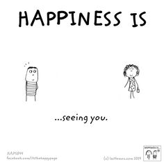 Happiness is...seeing you