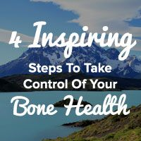 You Can Do It! 4 Inspiring Steps To Take Control Of Your Bone Health And Improve Your Life