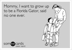Mommy, I want to grow up to be a Florida Gator, said no one ever.