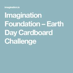 Imagination Foundation – Earth Day Cardboard Challenge
