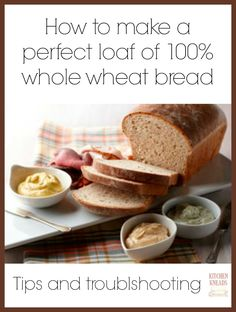 Kitchen Kneads: How to Make a Perfect Loaf of 100% Whole Wheat Bread