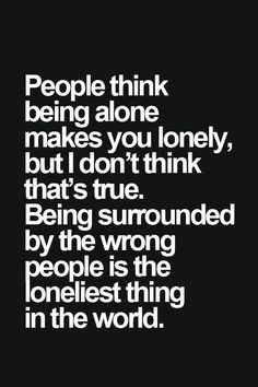Being alone makes you lonely?