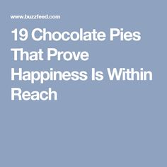 19 Chocolate Pies That Prove Happiness Is Within Reach
