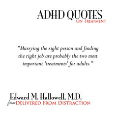 """ADHD and Treatment:  Edward M. Hallowell, M.D. quote from """"Delivered From Distraction"""""""
