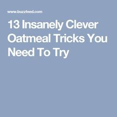 13 Insanely Clever Oatmeal Tricks You Need To Try