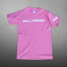 The will power to do ANYTHING!  http://www.man-upclothing.com/shirts/
