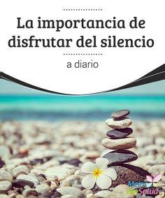 La importancia de disfrutar del silencio a diario  En la actualidad parece imposible encontrar un sitio silencioso donde descansar o pasar, al menos, unos minutos de disfrute.