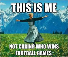 This is me, NOT caring about football.