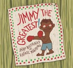 Jimmy the greatest! / Jairo Buitrago ; pictures by Rafael Yockteng ; translated by Elisa Amado. Picture book.