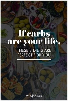 If you love carbs, these 3 diet and foods are perfect for you! Lose weight weight well still eating healthy and delicious. Womanista.com