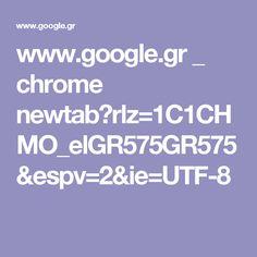 www.google.gr _ chrome newtab?rlz=1C1CHMO_elGR575GR575&espv=2&ie=UTF-8