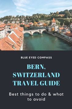 Travel Guide to Bern, Switzerland – Blue Eyed Compass Best Winter Destinations, Travel Destinations, European Destination, European Travel, Beautiful Places To Visit, Cool Places To Visit, Switzerland Travel Guide, Europe Travel Tips, Bern