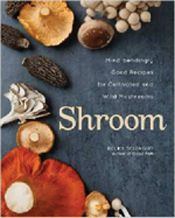 Buy Shroom: Mind-bendingly Good Recipes for Cultivated and Wild Mushrooms by Becky Selengut and Read this Book on Kobo's Free Apps. Discover Kobo's Vast Collection of Ebooks and Audiobooks Today - Over 4 Million Titles! How To Cook Mushrooms, Edible Mushrooms, Growing Mushrooms, Wild Mushrooms, Stuffed Mushrooms, Lobster Mushroom, Mushroom Dish, Mushroom Recipes, Healthy Cooking