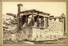 Erechtheion 1875 Old Photos, Vintage Photos, Greece History, Athens Greece, Victorian Era, Monuments, Archaeology, Documentary, Centre
