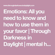 Emotions: All you need to know and how to use them in your favor | Through Darkness in Daylight | mental health | adversity | soul growth