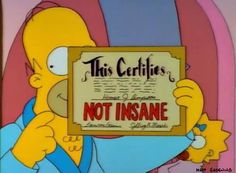 Homer Simpson is Not Insane Simpsons Funny, The Simpsons, Simpsons Quotes, Napoleon Dynamite, Santa's Little Helper, O Reilly, Batman, Homer Simpson, Celebration Quotes