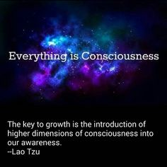 "Lao Tzu: ""The key to growth is the introduction of higher dimensions of consciousness into our awareness."""