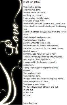 In and Out of Time by Maya Angelou - One of my favorite poems. Beautiful and breathtaking.