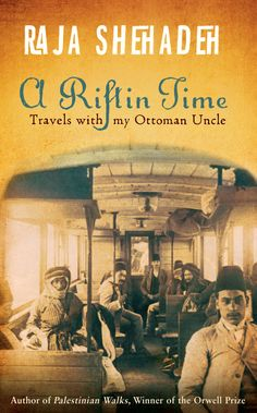 A Rift in Time: Travels with my Ottoman Uncle, by Raja Shehadeh. Cover design by Peter Dyer. Published in 2011.