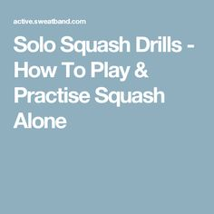 Solo Squash Drills - How To Play & Practise Squash Alone