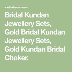 Bridal Kundan Jewellery Sets, Gold Bridal Kundan Jewellery Sets, Gold Kundan Bridal Choker. Kundan Jewellery Set, South India, Jewelry Sets, Chokers, Jewels, Bridal, Gold, Jewelery, Gem