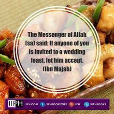 Marriage Ettiquette According to The Quran and Hadith The Messenger of Allah (sa) said: If anyone of you is invited to a wedding feast, let him accept. (Ibn Majah)  www.iiph.com
