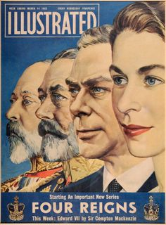 queensofias:  The cover of the 'Illustrated' magazine released for the Coronation of Elizabeth II, dated 14th March 1953-l-r Edward VII, George V, George VI, Elizabeth II