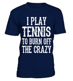 # Tennis To Burn Off The Crazy T Shirt best sport team player gift .  HOW TO ORDER:1. Select the style and color you want: 2. Click Reserve it now3. Select size and quantity4. Enter shipping and billing information5. Done! Simple as that!TIPS: Buy 2 or more to save shipping cost!This is printable if you purchase only one piece. so dont worry, you will get yours.Guaranteed safe and secure checkout via:Paypal | VISA | MASTERCARD