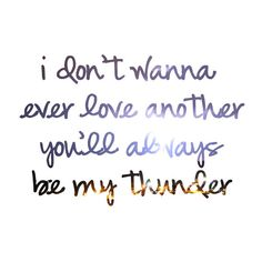 """""""Your voice was the soundtrack to my summer. I don't ever wanna love any other. You'll always be my thunder."""" <3"""