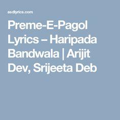 Preme-E-Pagol Lyrics – Haripada Bandwala |  Arijit Dev, Srijeeta Deb
