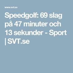 Speedgolf: 69 slag på 47 minuter och 13 sekunder - Sport | SVT.se