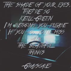 Grayscale, beautiful things, kelly green, lyrics