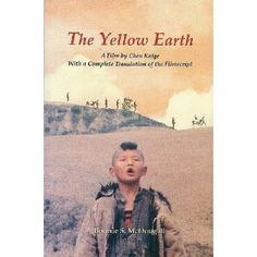 "The Yellow Earth"": a Film by Chen Kaige with a Complete Translation of the Filmscript"